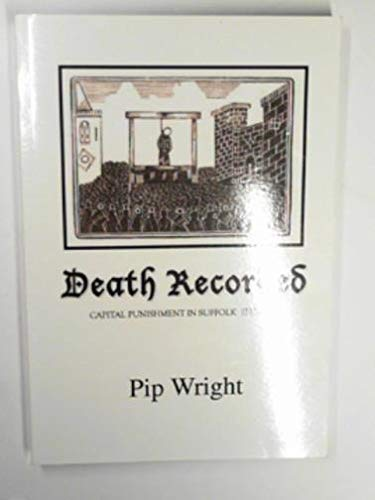 9780954829834: Death recorded: capital punishment in Suffolk 1732-1900