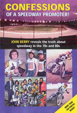 9780954833619: Confessions of a Speedway Promoter!: John Berry Reveals the Truth About Speedway in the 70s And 80s