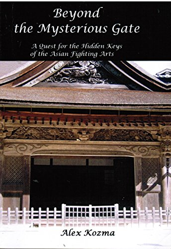 9780954837709: Beyond the Mysterious Gate: A Quest for the Hidden Keys of the Asian Fighting Arts