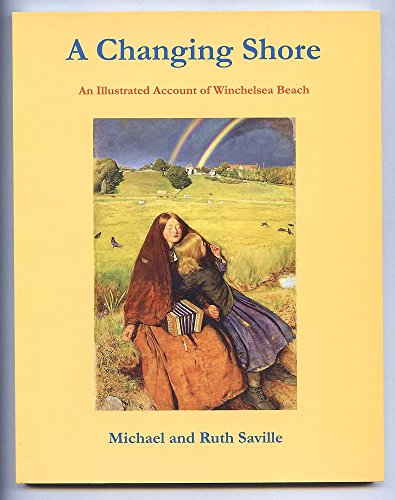 A Changing Shore. An Illustrated Account of Winchelsea Beach.: Michael and Ruth Saville.