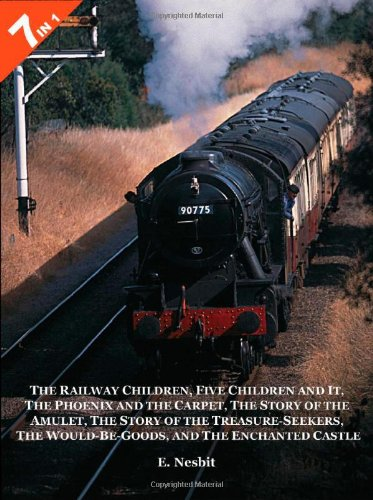 7 Books in 1: The Railway Children, Five Children and It, The Phoenix and the Carpet, The Story of the Amulet, The Story of the Treasure-Seekers, The Would-Be-Goods, and The Enchanted Castle