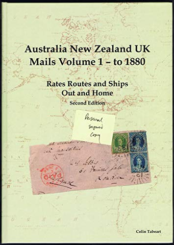 9780954840723: AUSTRALIA NEW ZEALAND UK MAILS VOLUME 1 - TO 1880 Rates Routes and Ships out and Home Second Edition and Volume 2, 1881-1900