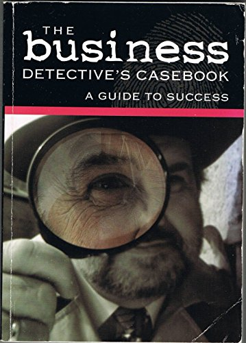 The Business Detective's Casebook: A Guide to: Anthony C. Day,