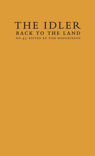 9780954845612: Back to the Land: Essays and Interviews Edited by Tom Hodgkinson, and Featuring David Hockney (The Idler)