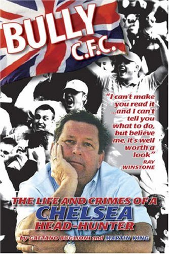 9780954854294: Bully C.F.C.: The Life and Crimes of a Chelsea Head-hunter