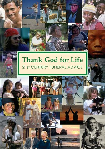9780954861001: Thank God for Life: 21st Century Funeral Advice