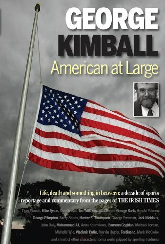 9780954865368: George Kimball - American at Large: Life, Death and Something in Between: a Decade of Sports Reportage and Commentary from the Pages of the