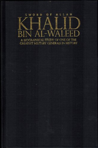 9780954866525: Khalid Bin Al-waleed: Sword of Allah: A Biographical Study of One of the Greatest Military Generals in History