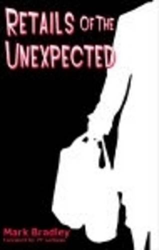 Retails of the Unexpected (0954867858) by Bradley, Mark