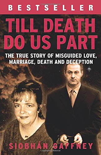 Till Death Do Us Part: The True Story Of Misguide Love, Marriage, Death And Deception.: Siobhan ...