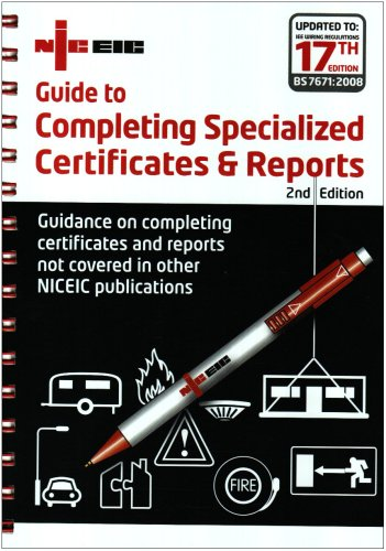9780954879181: Guide to Completing Specialized Certificates and Reports: Guidance on Completing Certificates and Reports Not Covered in Other NICEIC Publications (Niceic)