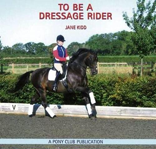 9780954886387: To be a Dressage Rider