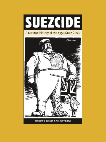 Suezcide: A Cartoon History of the 1956 Suez Crisis: Gorst, Anthony, Benson, Timothy S.