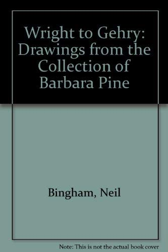 9780954904111: Wright to Gehry: Drawings from the Collection of Barbara Pine