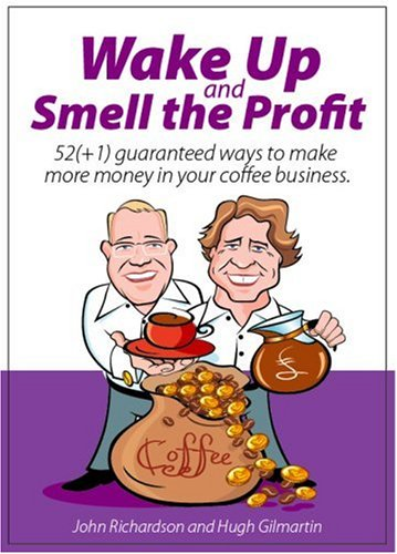 Wake up and smell the profit: 52: John Richardson,Hugh Gilmartin