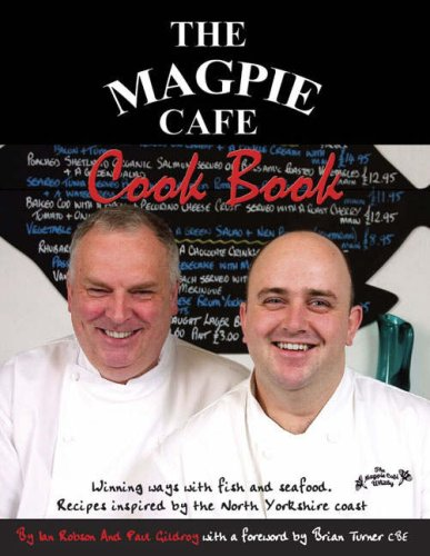 The Magpie Cafe Cookbook: Recipes Inspired by: Paul Gildroy, Ian