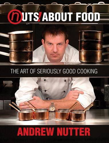 9780954925475: Nuts About Food: The Art of Seriously Good Cooking