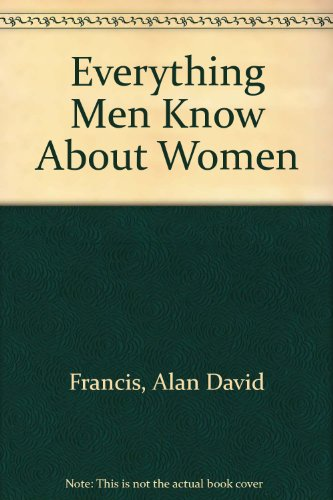 9780954954116: Everything Men Know About Women