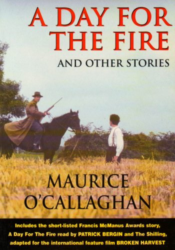 A DAY FOR THE FIRE AND OTHER STORIES With CD: O'Callaghan, Maurice, Inscribed; Patrick Bergin, ...