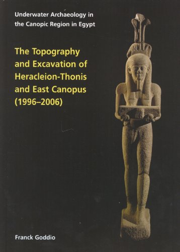 9780954962739: The Topography and Excavation of Heracleion-Thonis and East Canopus (1996-2006): Underwater Archaeology in the Canopic Region in Egypt