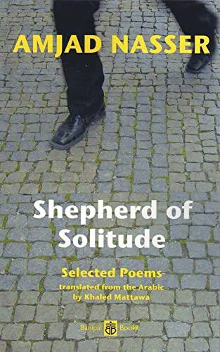 Shepherd of Solitude: Selected Poems: Nasser, Amjad