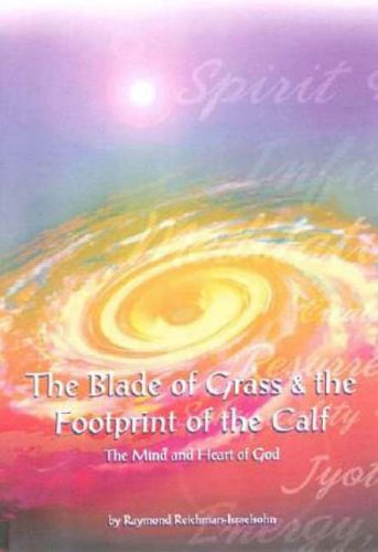 BLADE OF GRASS AND THE FOOTPRINT OF THE CALF The Mind and Heart of God: Reichman-Israelsohn