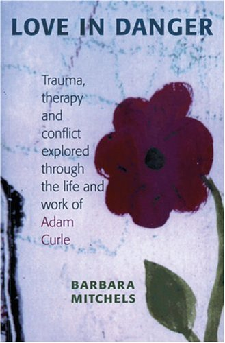 9780954972769: Love in Danger: Trauma, Therapy and Conflict Explored Through the Life and Work of Adam Curle