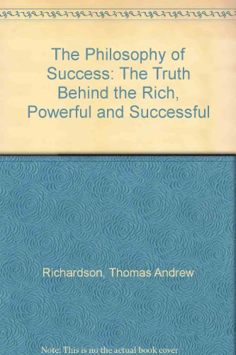 The Philosophy of Success: The Truth Behind the Rich, Powerful and Successful: Thomas Andrew ...