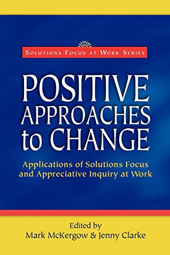 9780954974909: Positive Approaches to Change: Applications of Solutions Focus and Appreciative Inquiry at Work (Solutions Focus at Work)