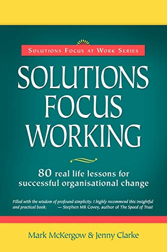 9780954974947: Solutions Focus Working: 80 Real-life Lessons for Successful Organisational Change (Solutions Focus at Work)