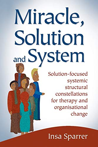 9780954974954: Miracle, Solution and System: Solution-focused Systemic Structural Constellations for Therapy and Organisational Change