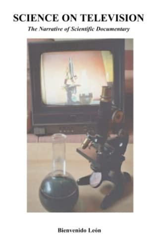Science on Television: The Narrative of Scientific: Bienvenido Leon