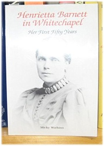 Henrietta Barnett in Whitechapel: Her First Fifty Years: Micky Watkins