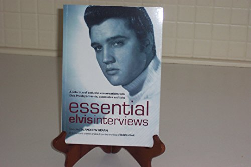 9780954982003: Essential Elvis Interviews: A Selection of Exclusive Interviews with Elvis Presley's Friends, Associates and Fans