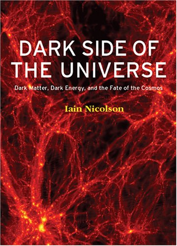 9780954984632: Dark Side of the Universe: Dark Matter, Dark Energy, and the Fate of the Universe