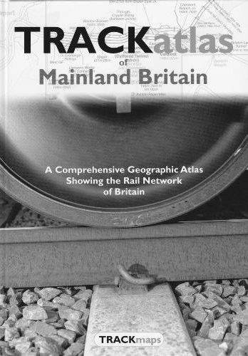 Trackatlas of Mainland Britain: A Comprehensive Geographic Atlas Showing the Rail Network of Brit...