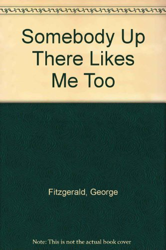 SOMEBODY UP THERE LIKES ME TOO: GEORGE FITZGERALD