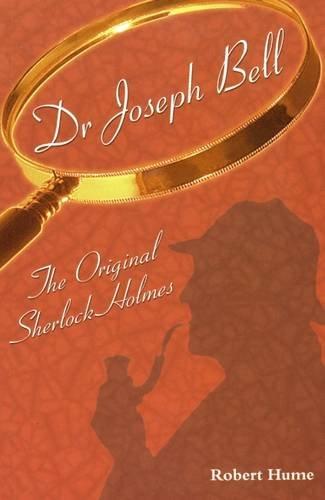 9780954990909: Dr Joseph Bell: The Original Sherlock Holmes
