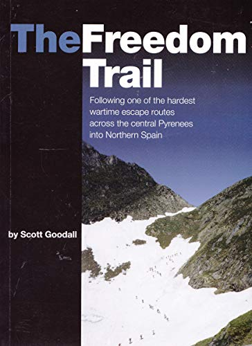9780954991005: The Freedom Trail: Following one of the hardest wartime escape routes across the central Pyrenees into Northern Spain.