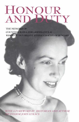 9780955002205: Honour and duty: the memoirs of Countess Ilona Edelsheim Gyulai, widow of Stephen Horthy, Vice-Regent of Hungary