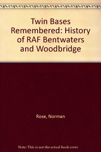 History of Bentwaters & Woodbridge: Twin Bases Remembered.: Norman Rose.