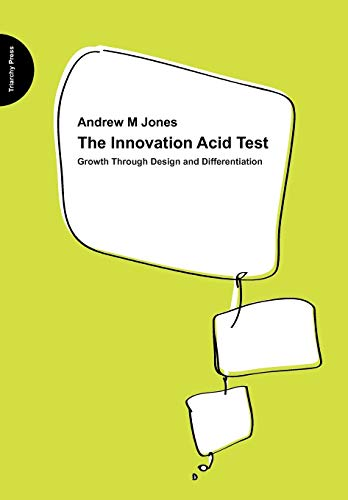9780955008153: The Innovation Acid Test: Growth Through Design and Differentiation