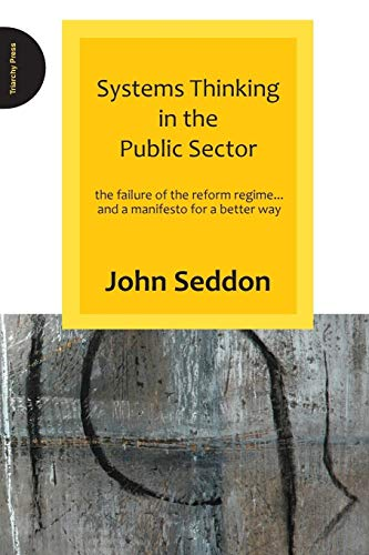 9780955008184: Systems Thinking in the Public Sector: The Failure of the Reform Regime... and a Manifesto for a Better Way