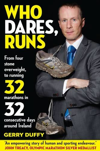 9780955029837: Who Dares, Runs: The Remarkable Story of a Man Who Went from 50 Lbs Overweight to Running 32 Marathons in 32 Consecutive Days