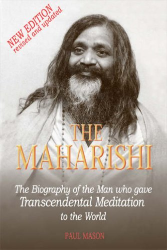 The Maharishi: The Biography of the Man Who Gave Trancendental Meditation to the World: Mason, Paul