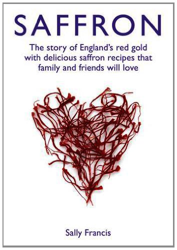 9780955046674: Saffron: The Story of England's Red Gold, with Delicious Saffron Recipes That Family and Friends Will Love