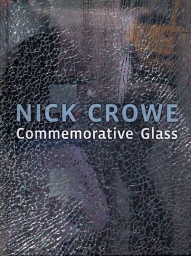 Nick Crowe: Commemorative Glass (Hardback): Esther Leslie, Godehard Janzing, Marcus Verhagen