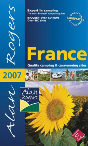 9780955048647: Alan Rogers France 2007: Quality Camping and Caravanning Sites (Alan Rogers Guides)