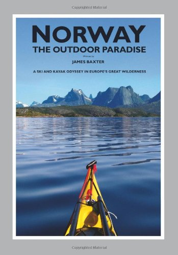 Norway The Outdoor Paradise: A Ski and Kayak Odyssey in Europe's Great Wilderness: Baxter, ...