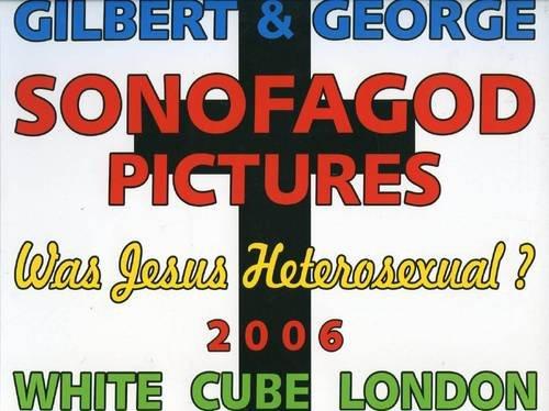 Gilbert & George - Sonofagod Pictures. Was Jesus Heterosexual: Michael Bracewell